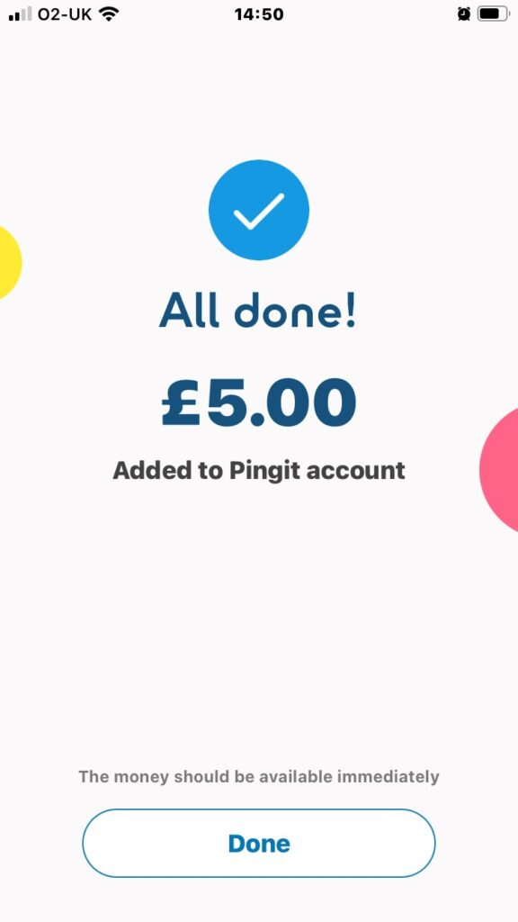 A screenshot of the Pingit top-up confirmation screen, indicating that £5.00 has been added to the Pingit account and that the money should be available immediately